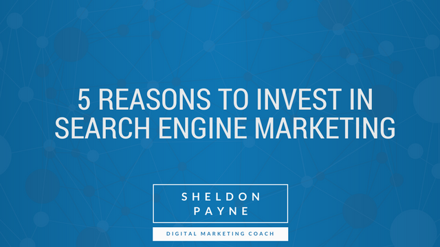 5 Reasons to Invest in Search Engine Marketing