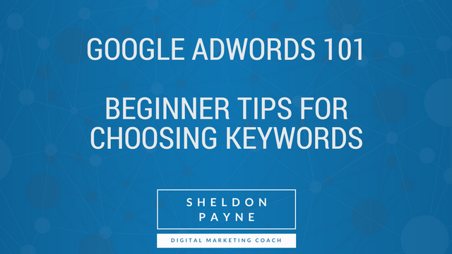 Google AdWords 101 – Part 2 - Beginner Tips for Choosing Keywords