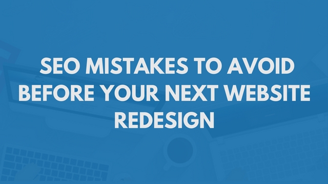 Seo Mistakes To Avoid Before Your Next Website Redesign