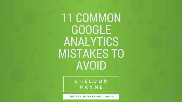 11 Common Google Analytics Mistakes To Avoid