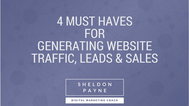 4 Must Haves for Generating Website Traffic, Leads & Sales