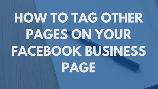 How to Tag Other Pages on Your Facebook Business Page