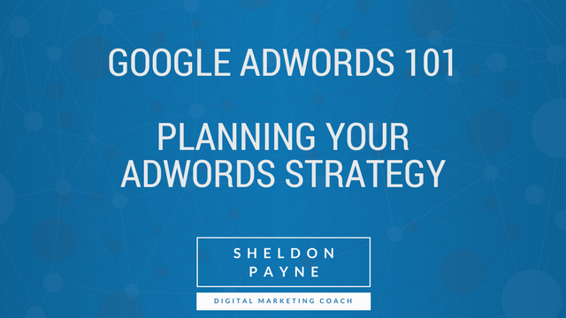 Google AdWords 101- Part 1 - Planning Your AdWords Strategy
