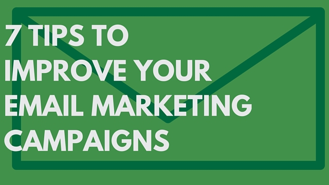 7 Tips to Improve Your Email Marketing Campaigns
