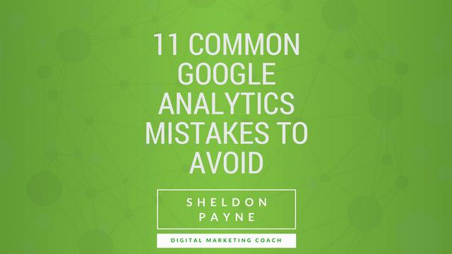 11 Common Google Analytics Mistakes To Avoid